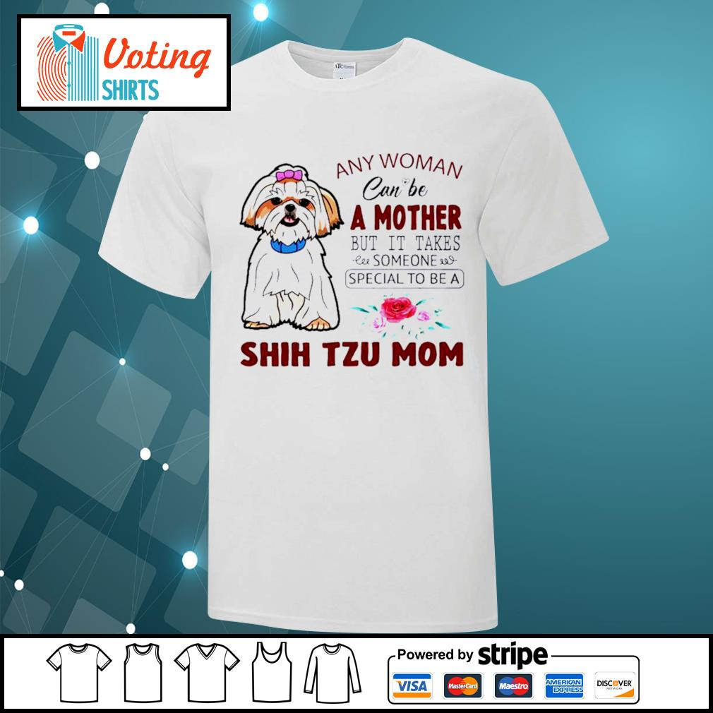 Any woman can be a mother but it takes someone special to be a Shih Tzu mom shirt