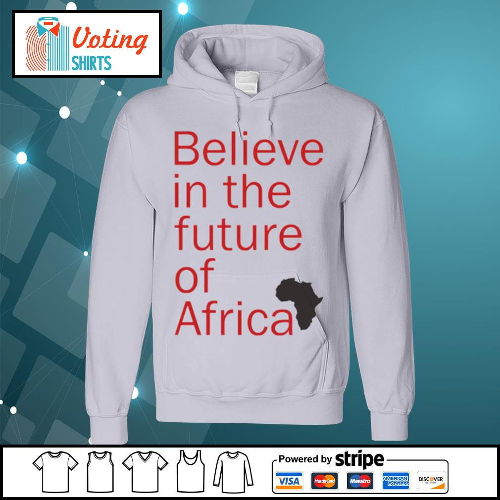 Believe in the future of Africa s hoodie