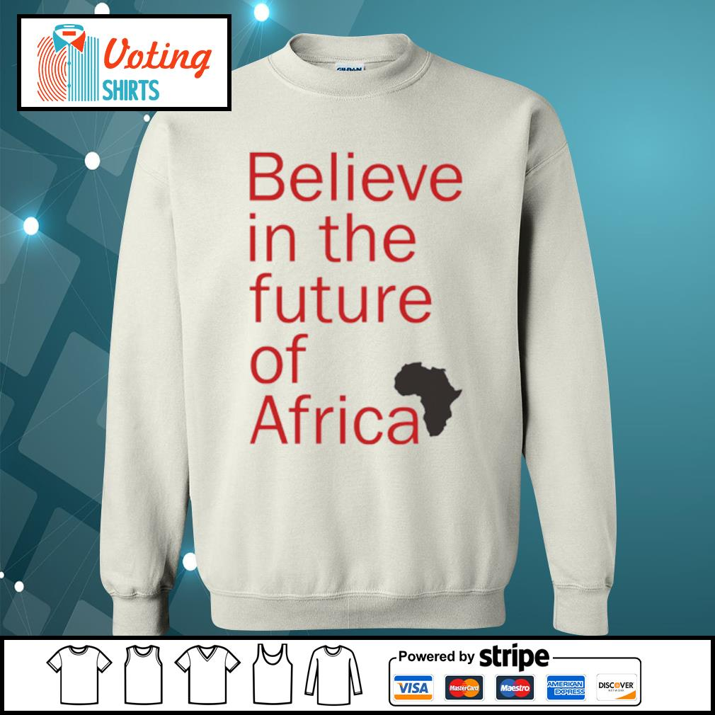 Believe in the future of Africa s sweater