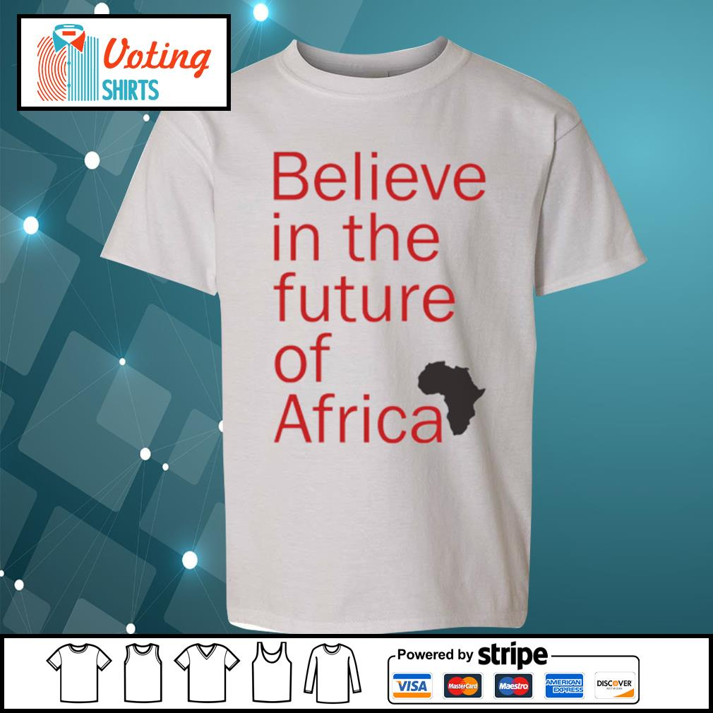 Believe in the future of Africa s youth-tee
