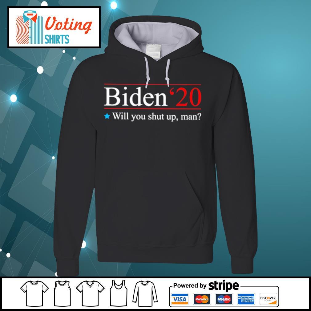 Biden 2020 will you shut up man s hoodie