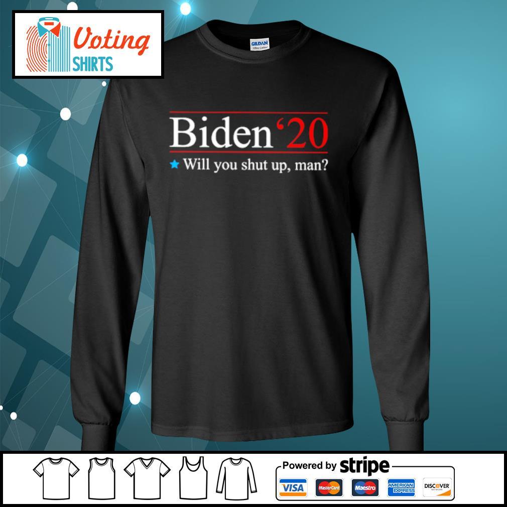 Biden 2020 will you shut up man s longsleeve-tee