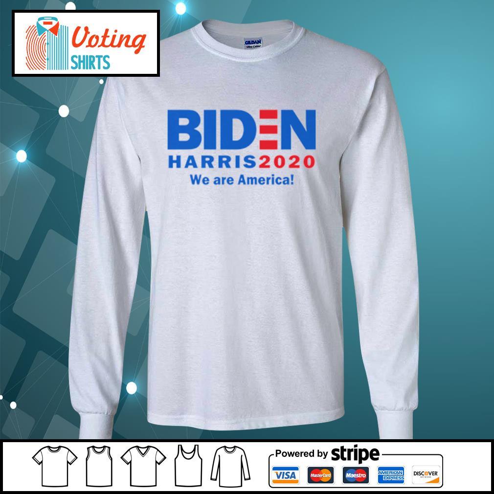 Biden Harris 2020 we are America s longsleeve-tee