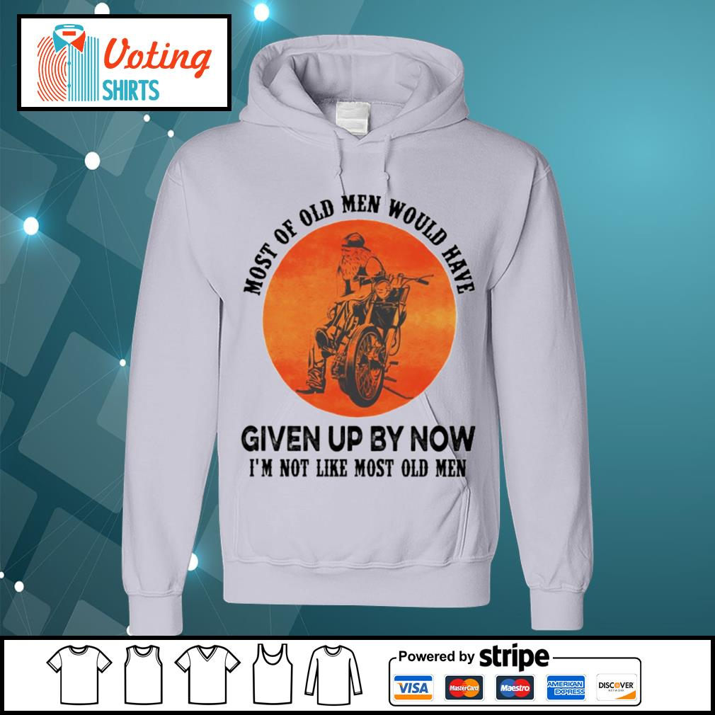 Biker most of old men would have given up by now I_m not like most old men s hoodie