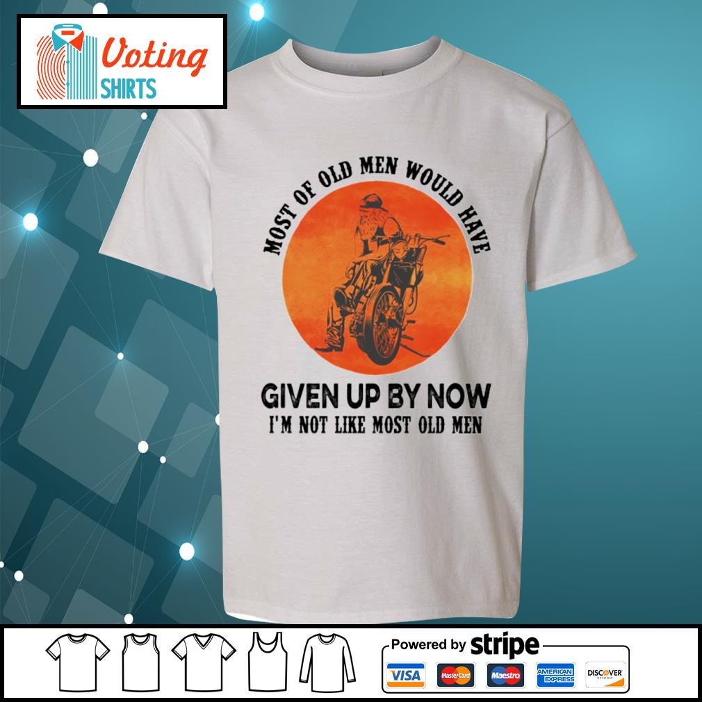 Biker most of old men would have given up by now I_m not like most old men s youth-tee