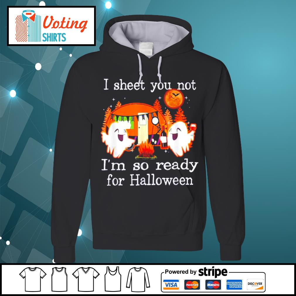 Camping I sheet you not I'm so ready for Halloween s hoodie