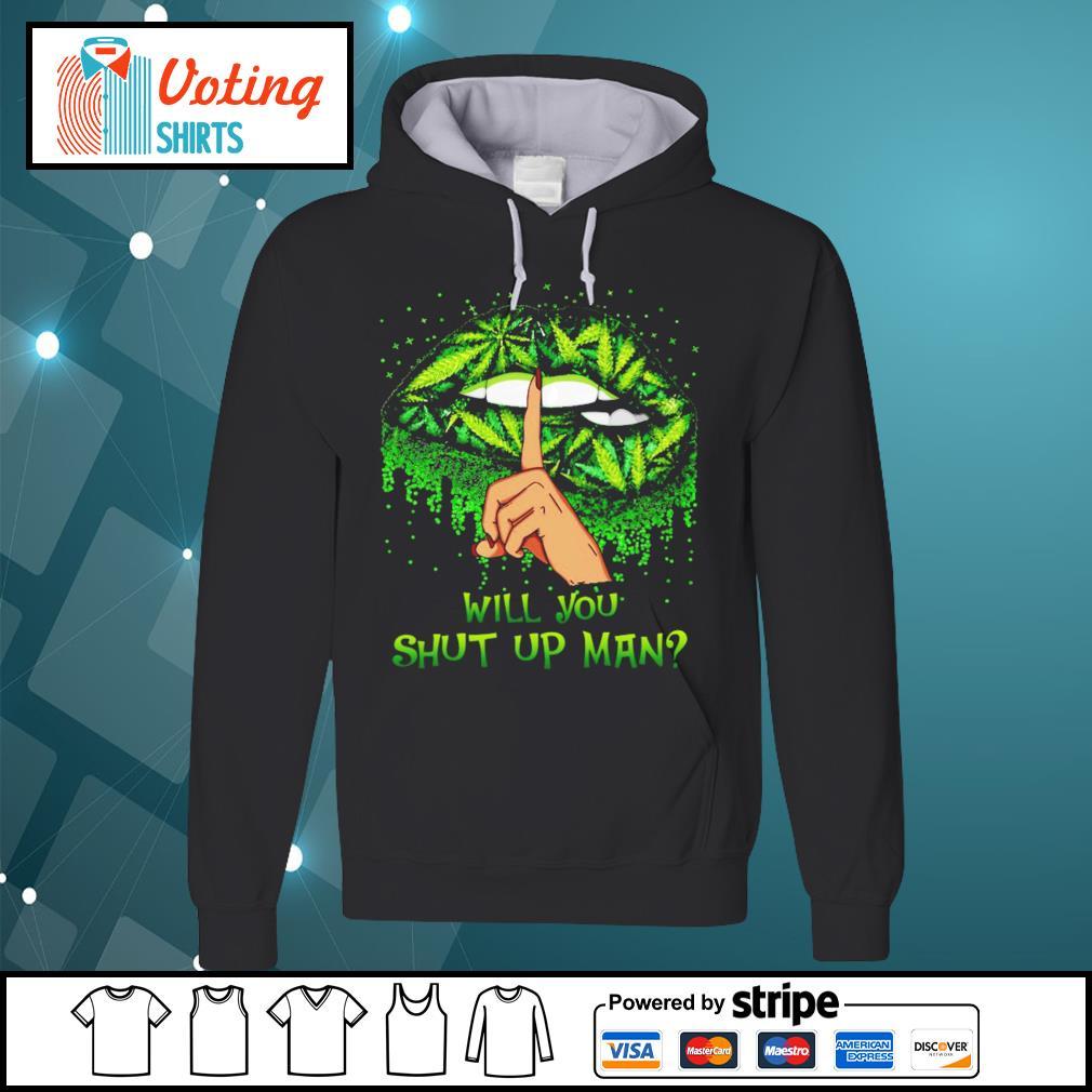 Cannabis lips will you shut up man s hoodie