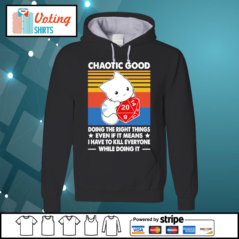 Chaotic good doing the right things even if it means I have to kill everyone while doing it s hoodie