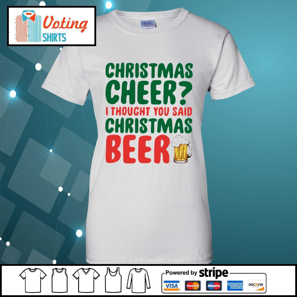 Christmas cheer I thought you said Christmas beer shirt, sweater ladies-tee