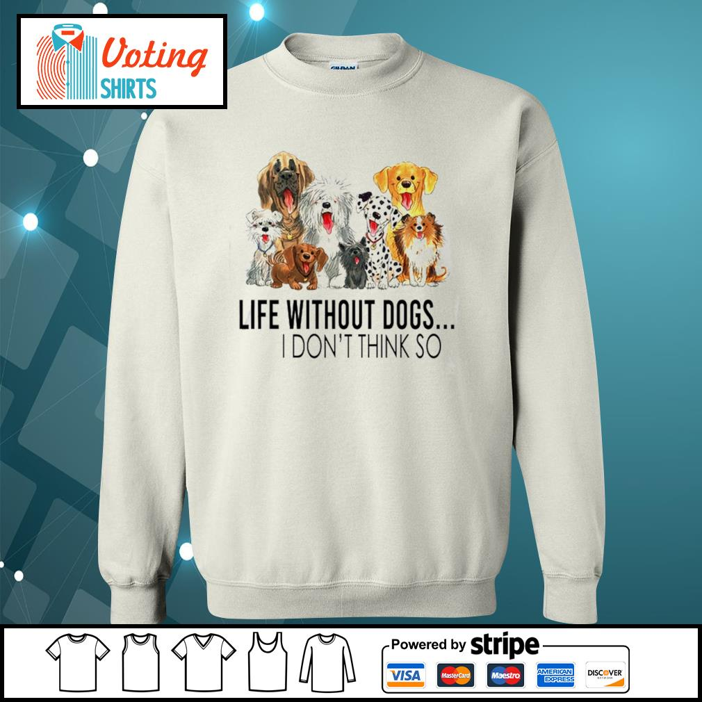 Dog life without dogs I don't think so s sweater
