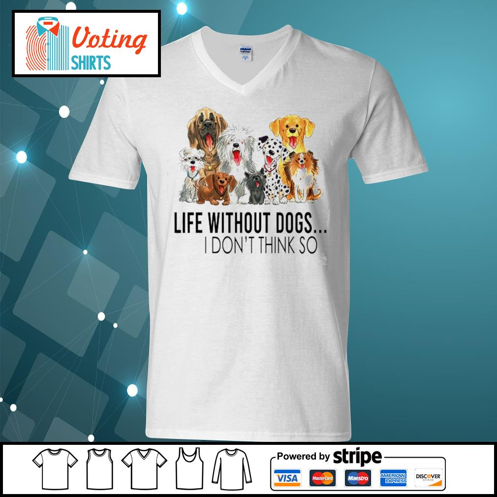 Dog life without dogs I don't think so s v-neck-t-shirt
