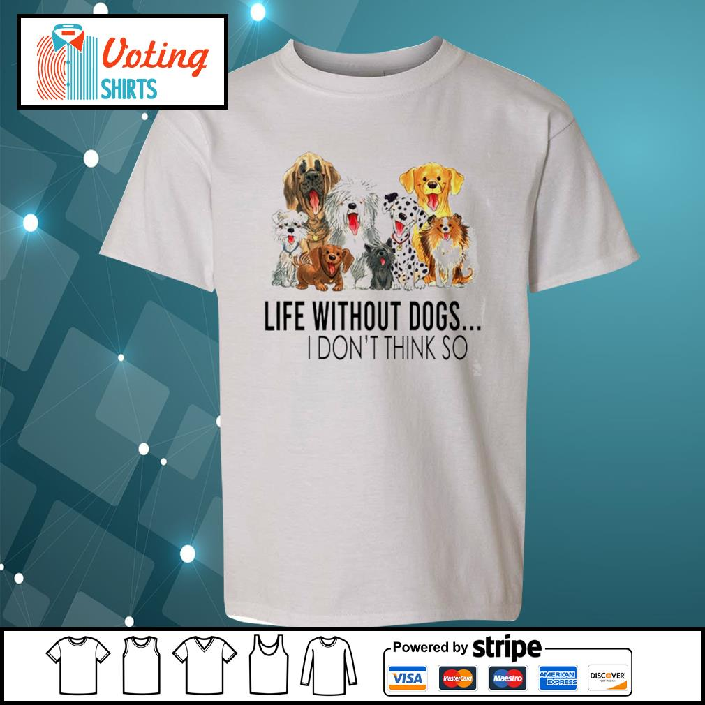 Dog life without dogs I don't think so s youth-tee