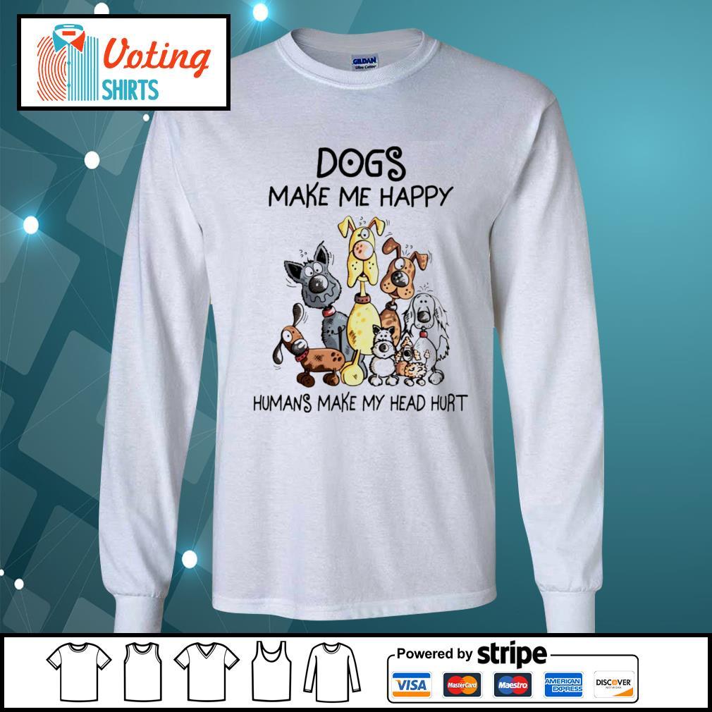 Dogs make me happy humans make my head hurt T-s longsleeve-tee