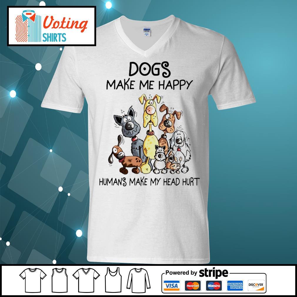 Dogs make me happy humans make my head hurt T-s v-neck-t-shirt
