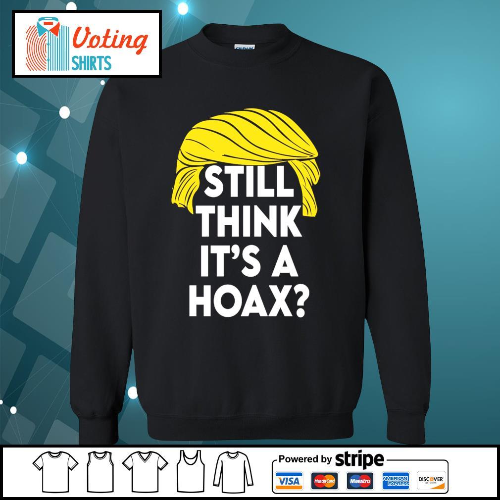 Donald Trump still think it's a hoax s sweater