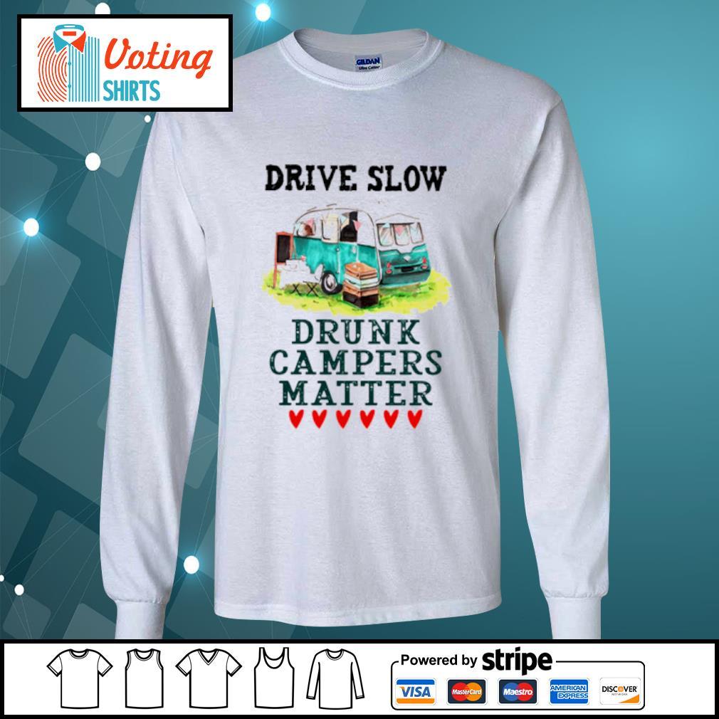 Drive slow drunk campers matter s longsleeve-tee