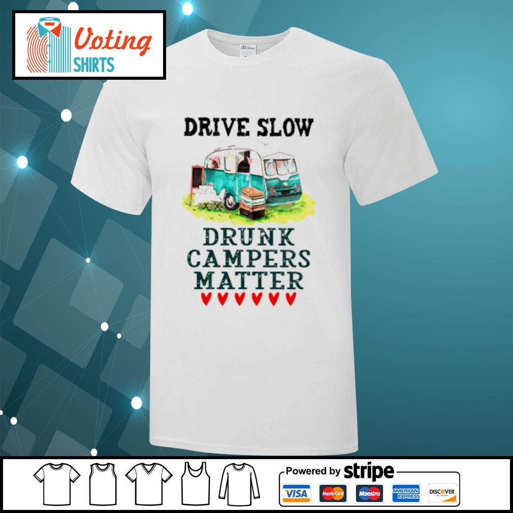 Drive slow drunk campers matter shirt