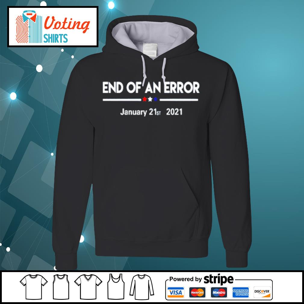 End of an error January 21st 2021 s hoodie