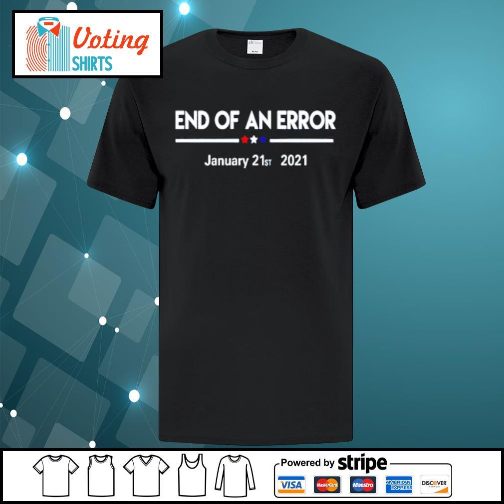 End of an error January 21st 2021 shirt