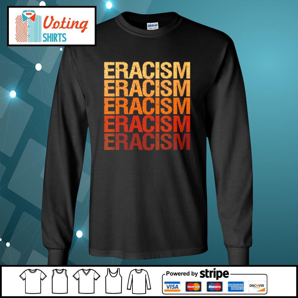 Eracism Erase Racism s longsleeve-tee