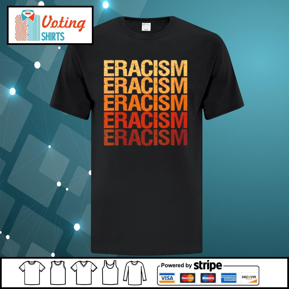Eracism Erase Racism shirt