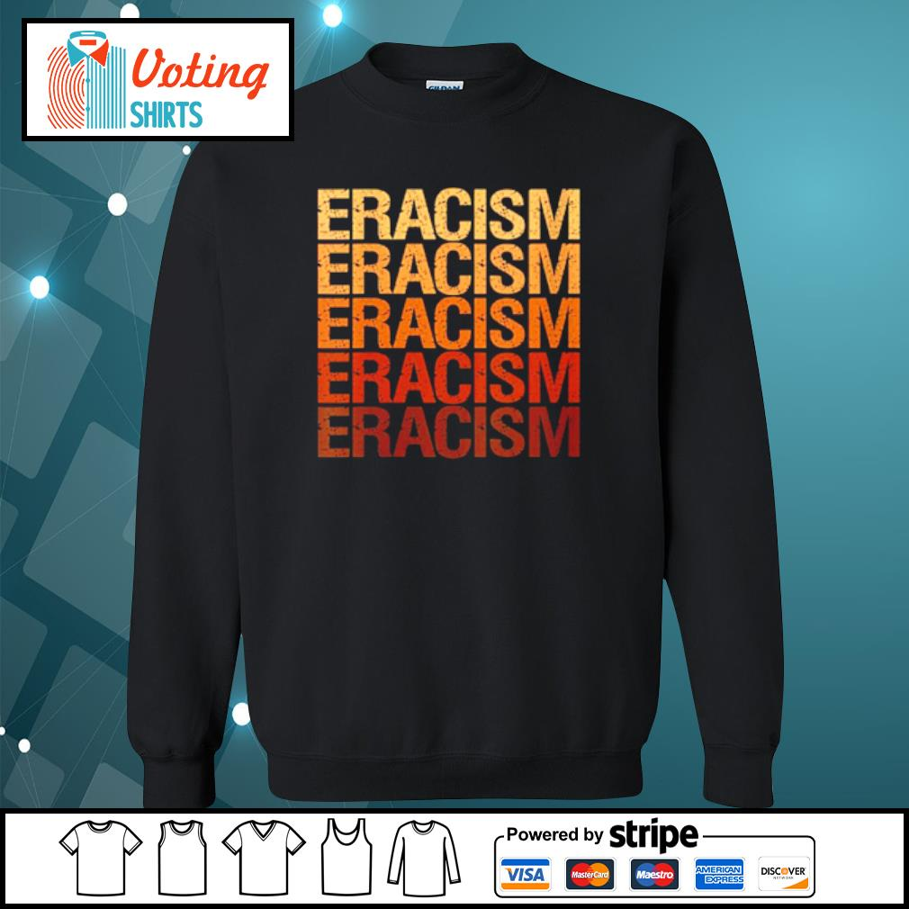 Eracism Erase Racism s sweater