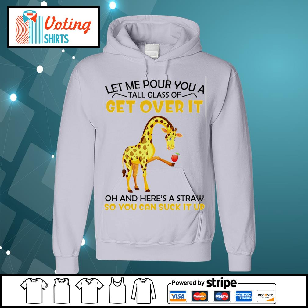Giraffe let me pour you a tall glass of get over it oh and here_s a straw so you can suck it up s hoodie