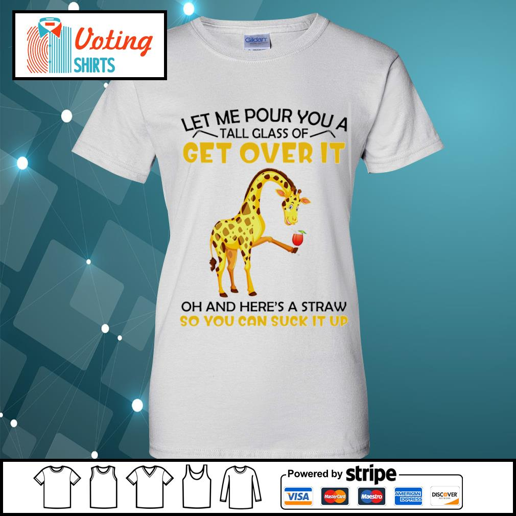 Giraffe let me pour you a tall glass of get over it oh and here_s a straw so you can suck it up s ladies-tee