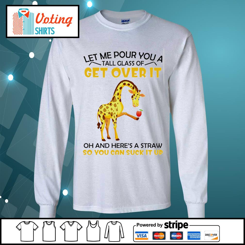 Giraffe let me pour you a tall glass of get over it oh and here_s a straw so you can suck it up s longsleeve-tee