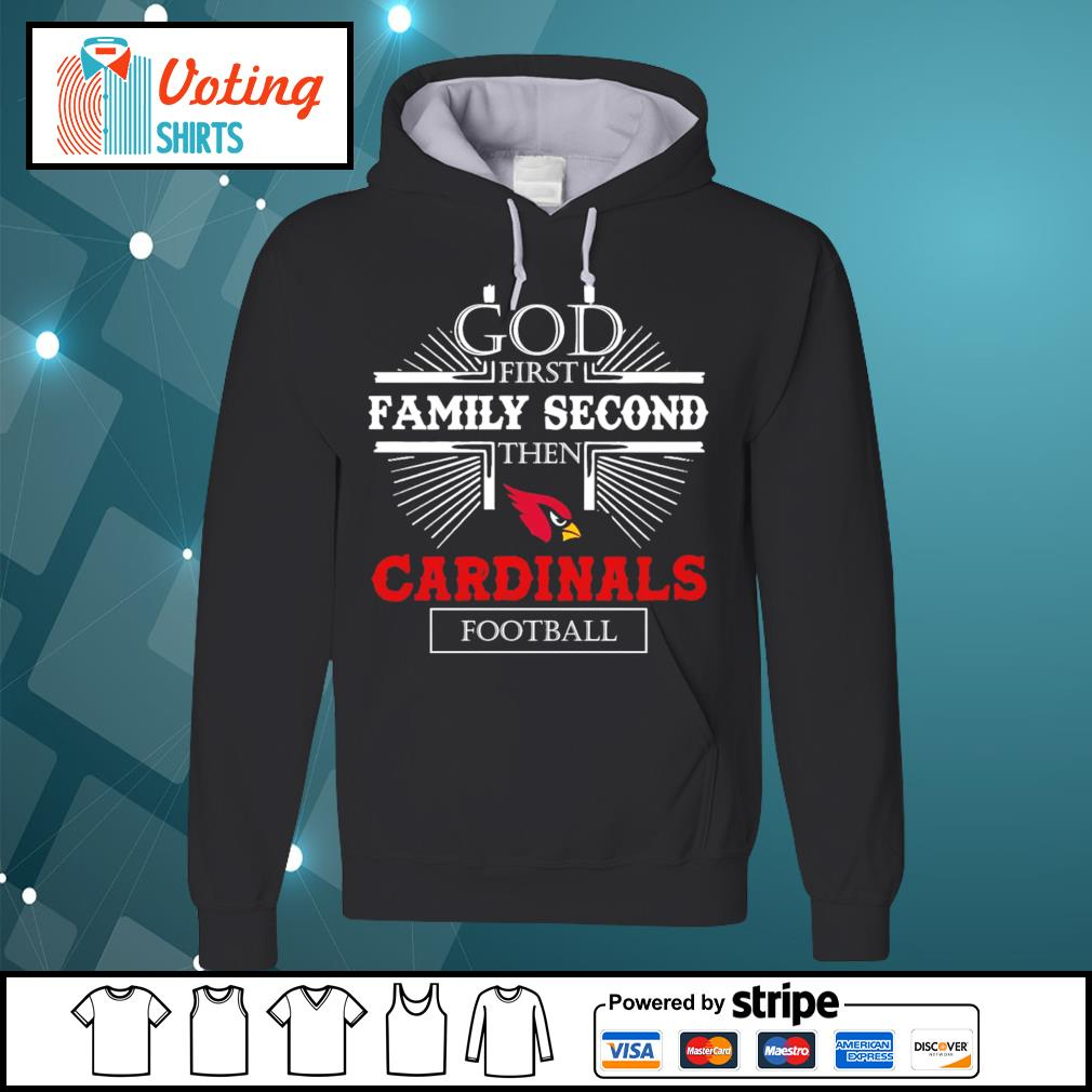 God first family second then Cardinals football s hoodie