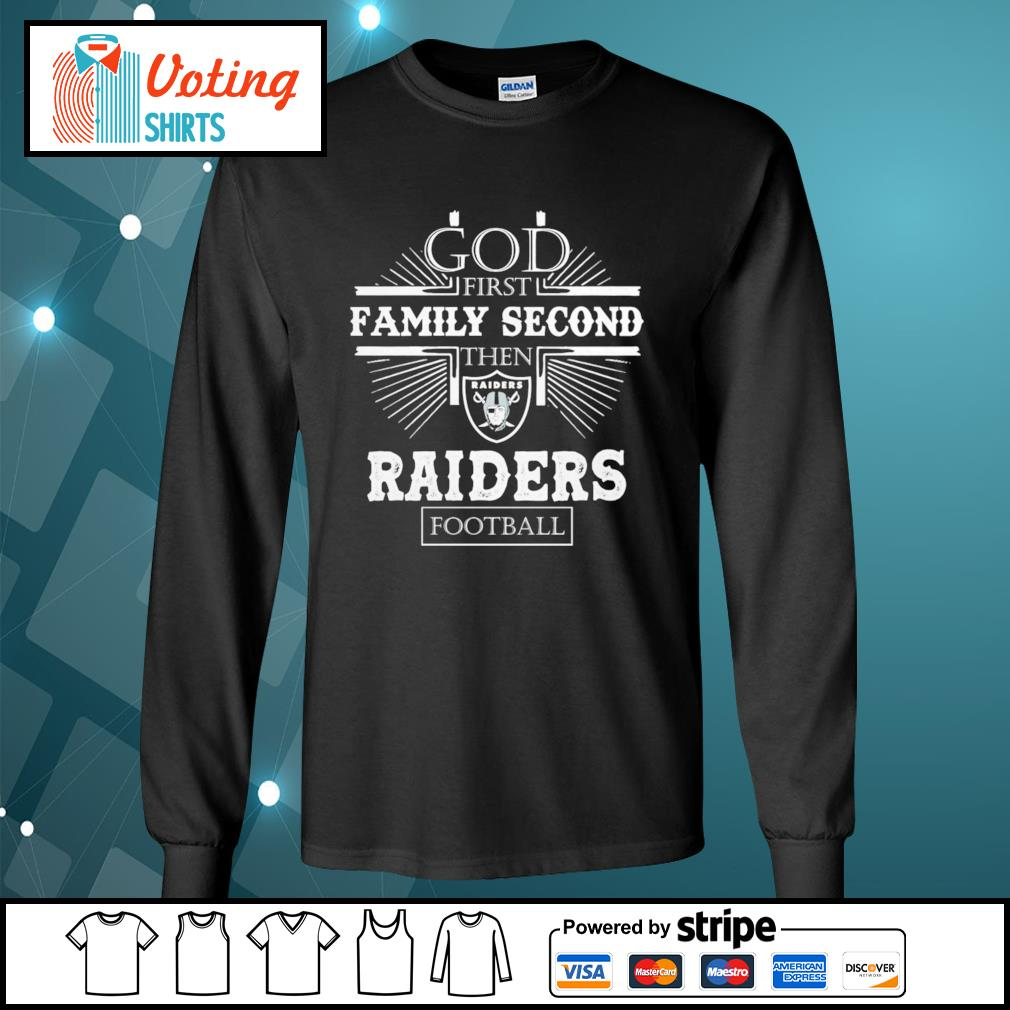 God first family second then Raiders football s longsleeve-tee