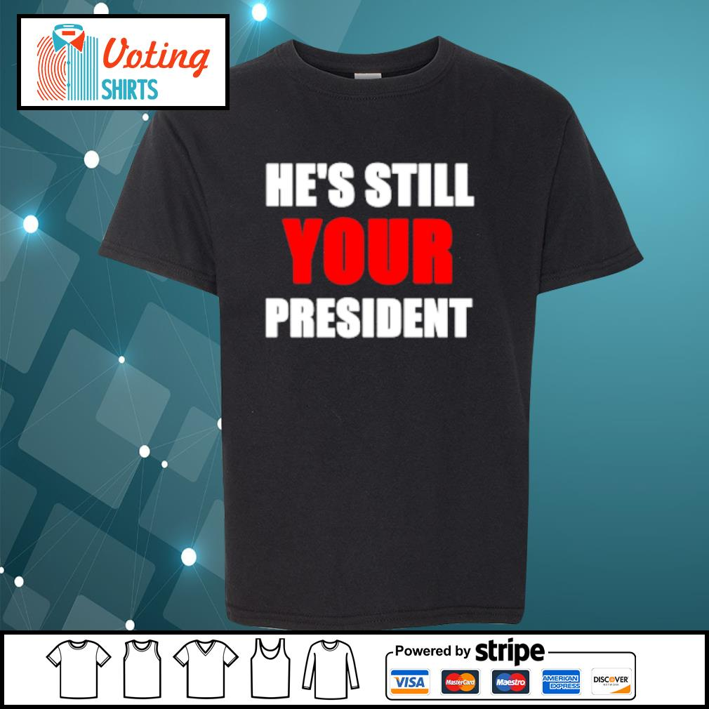 He's still your President s youth-tee