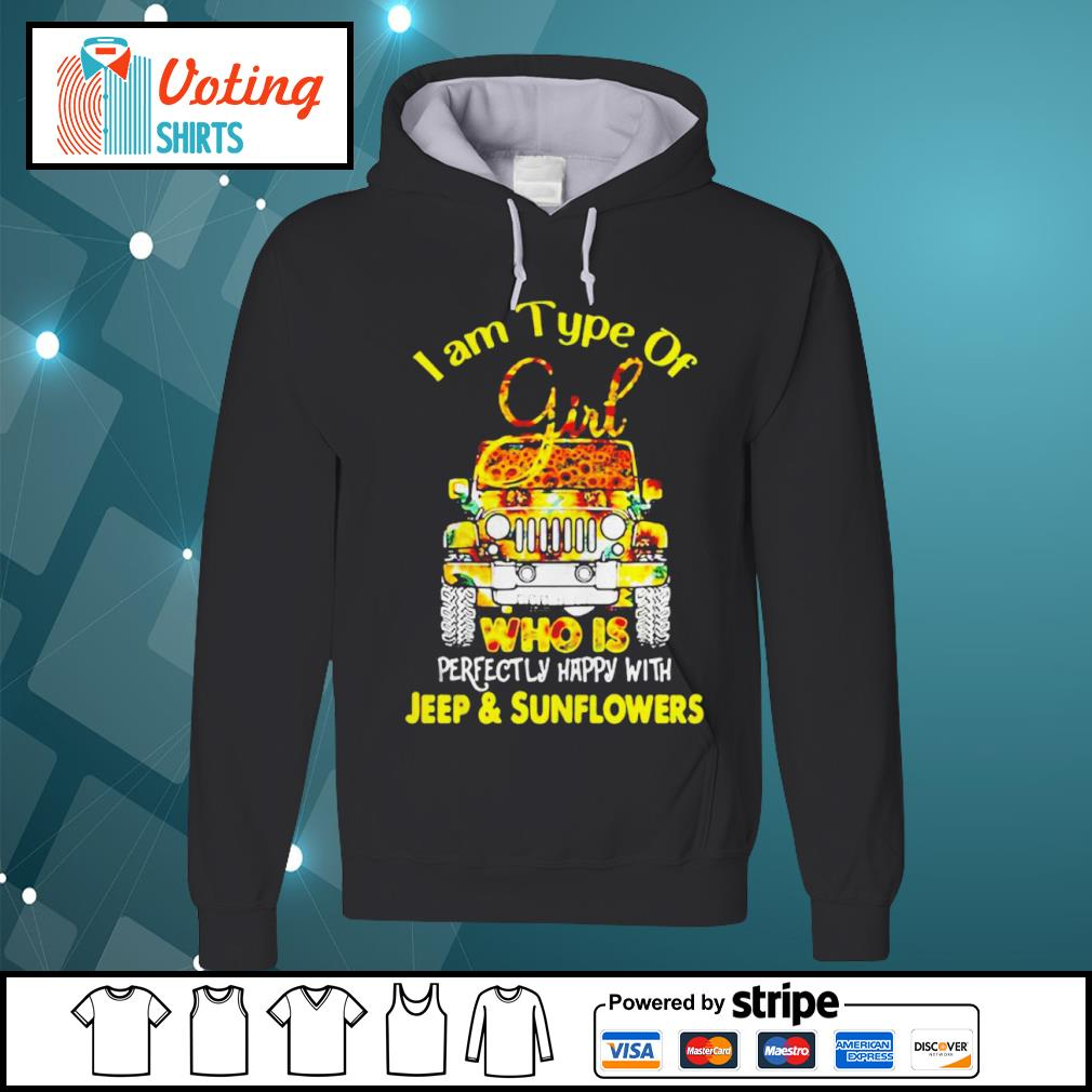 I am type of girl who is perfectly happy with Jeep and sunflowers s hoodie