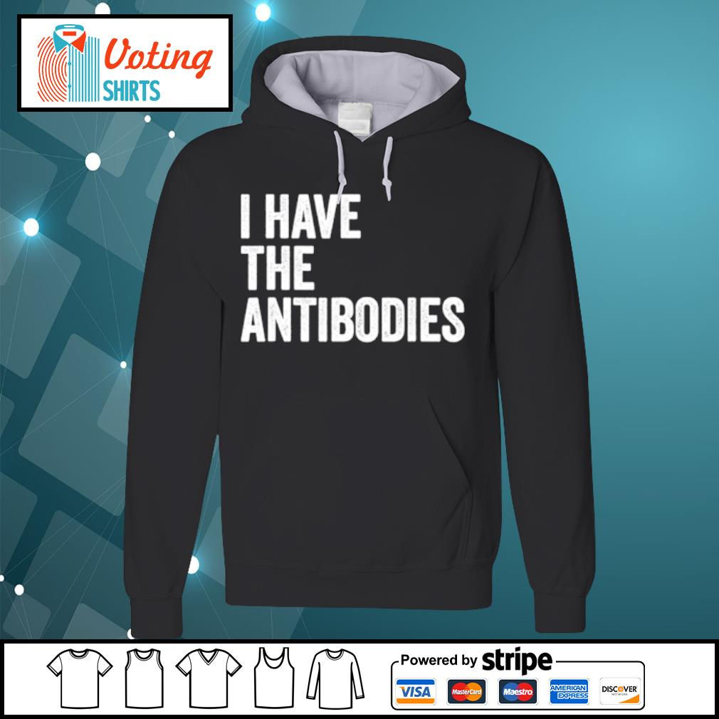 I have the Antibodies s hoodie