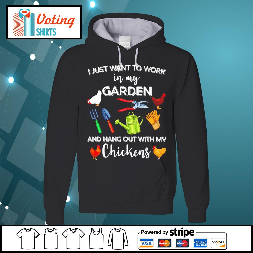 I just want to work in my garden and hang out with chickens s hoodie