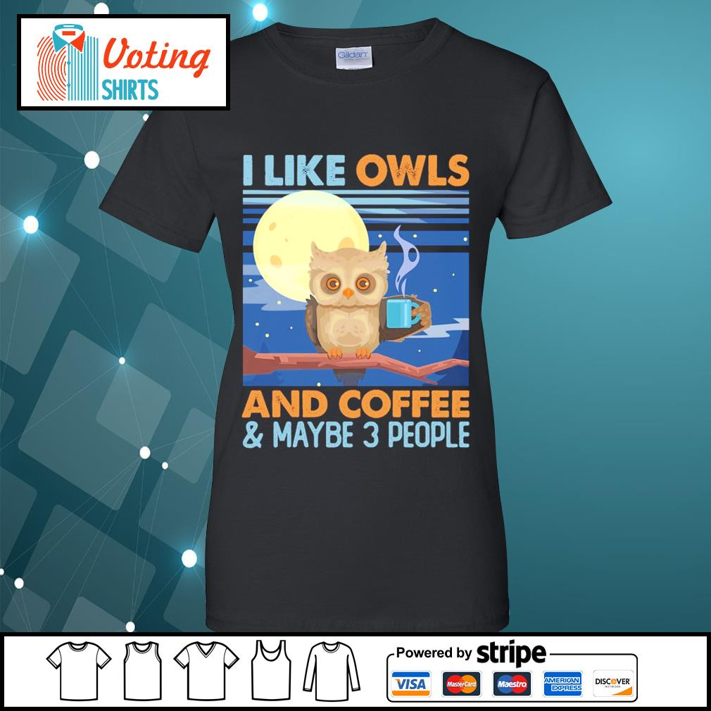 I like owls and coffee and maybe 3 people s ladies-tee