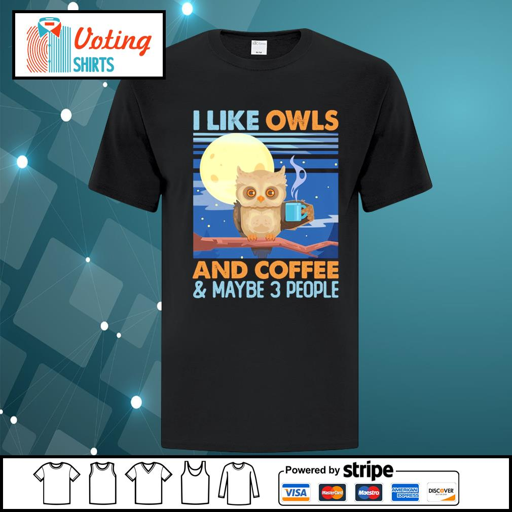 I like owls and coffee and maybe 3 people shirt