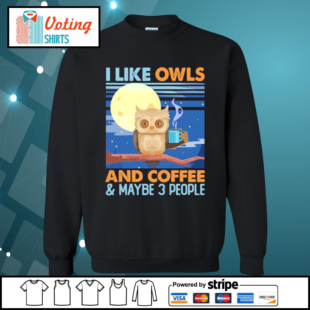 I like owls and coffee and maybe 3 people s sweater
