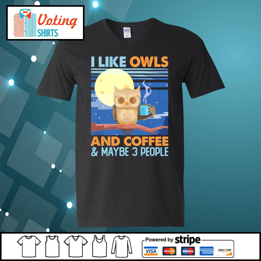 I like owls and coffee and maybe 3 people s v-neck-t-shirt