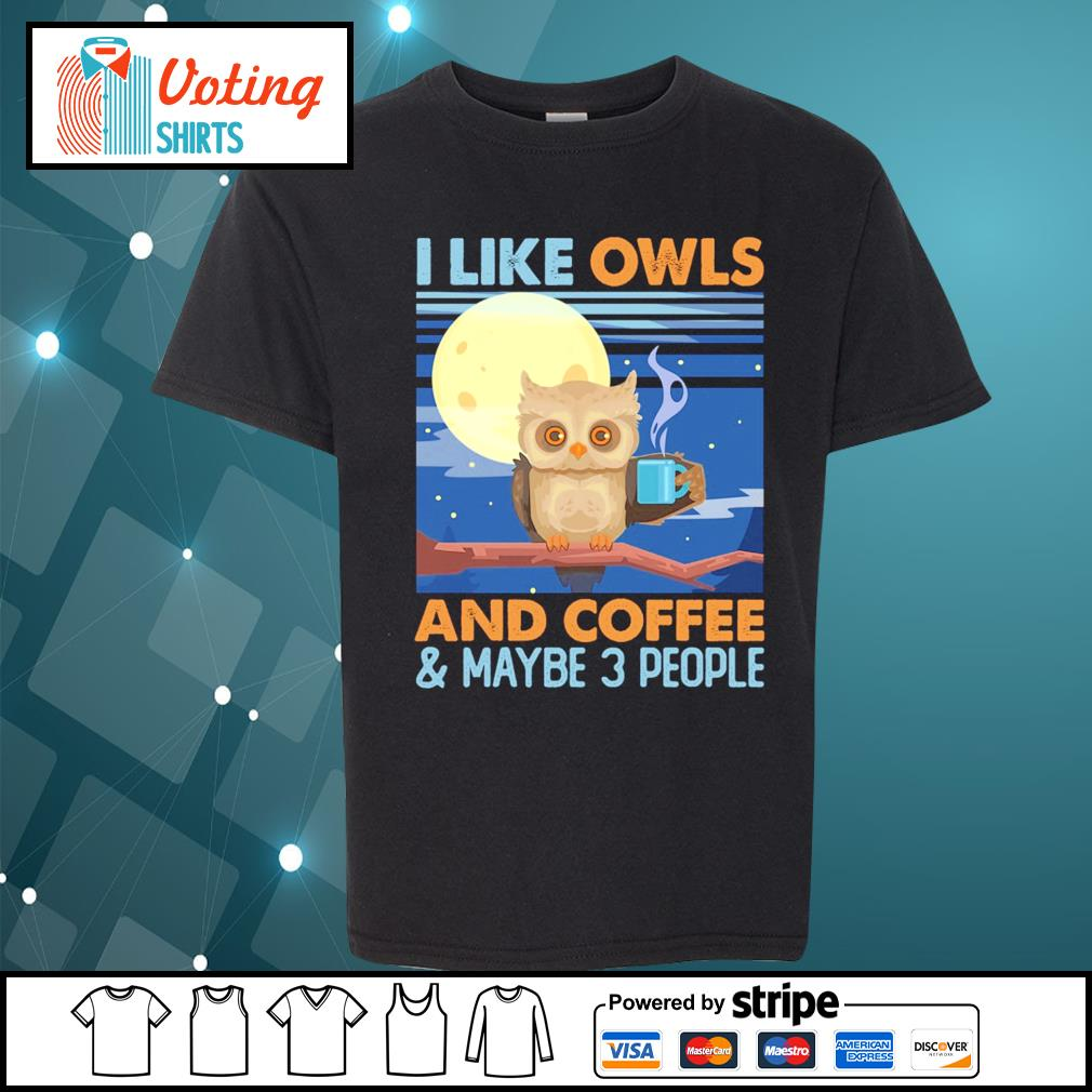 I like owls and coffee and maybe 3 people s youth-tee