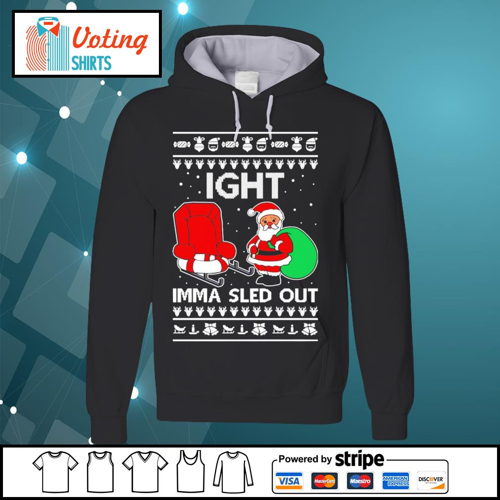 Ight Imma Sled Out Santa Claus Christmas s hoodie