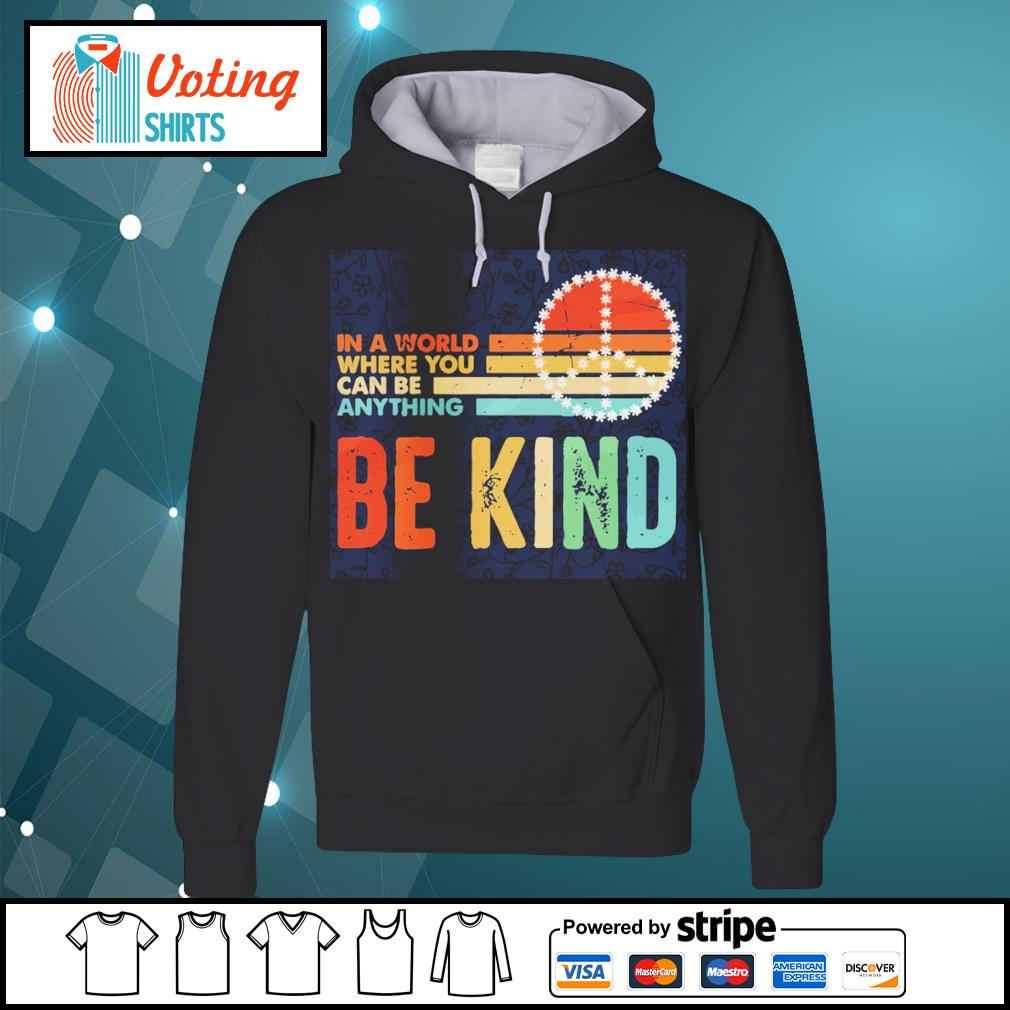 In a world where you can be anything be kind vintage s hoodie