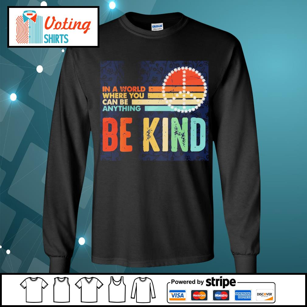 In a world where you can be anything be kind vintage s longsleeve-tee