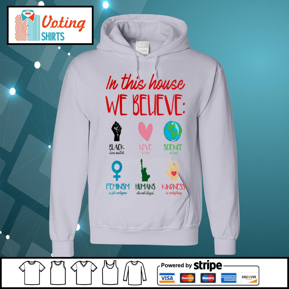 In this house we believe black lives matter love is love science is real s hoodie