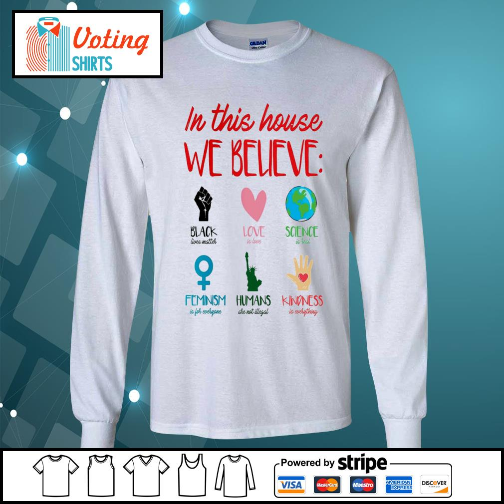 In this house we believe black lives matter love is love science is real s longsleeve-tee