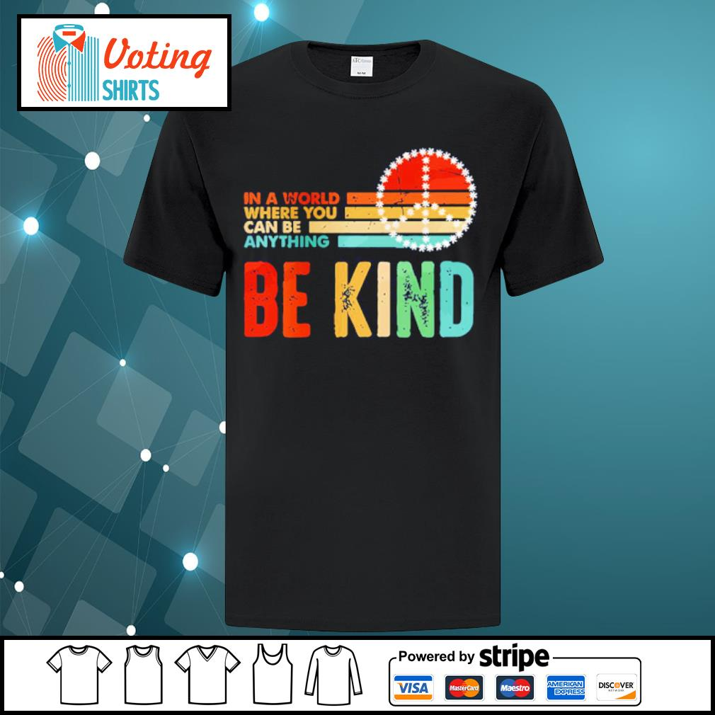 In world where you can be anything be kind shirt