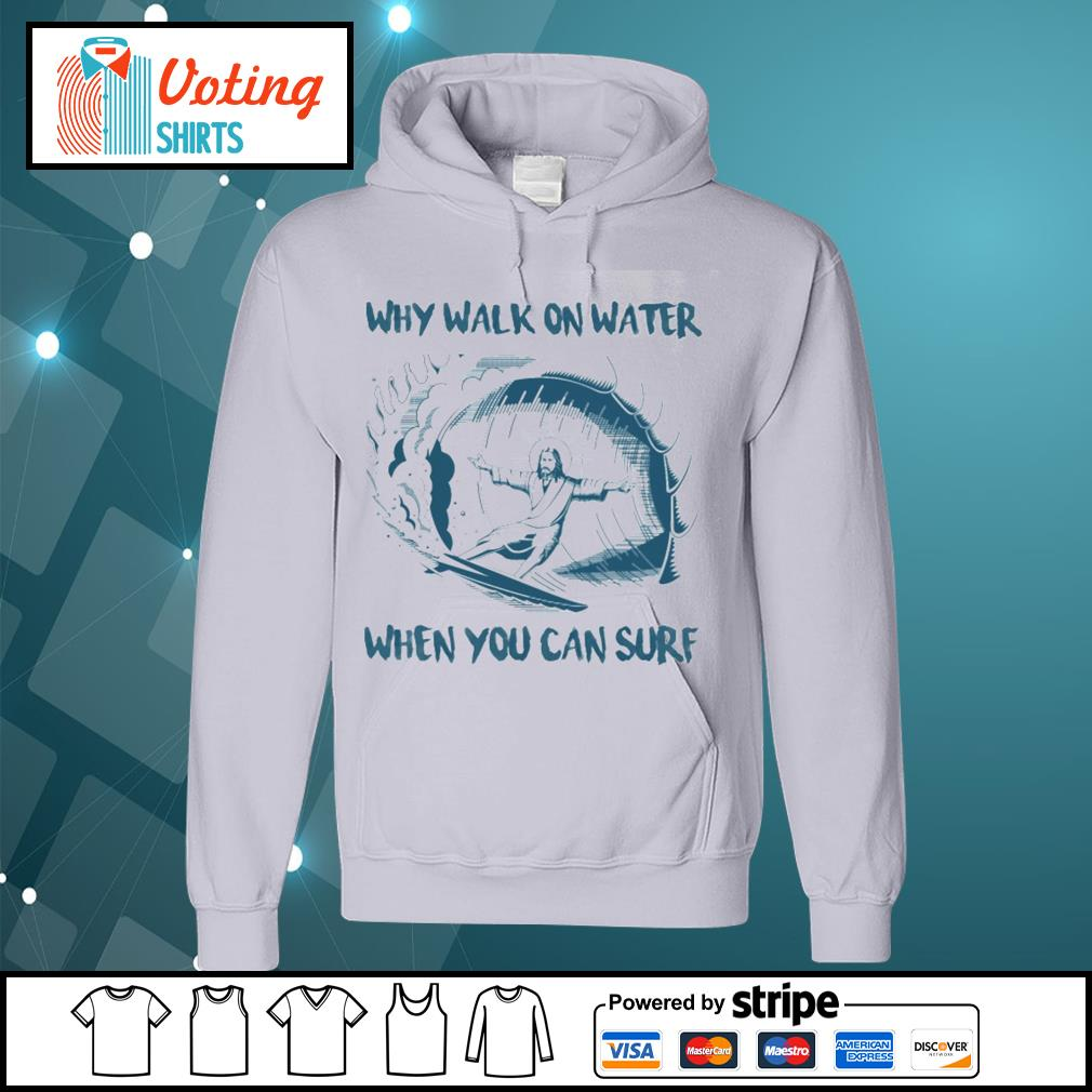 Jesus why walk on water when you can surf s hoodie