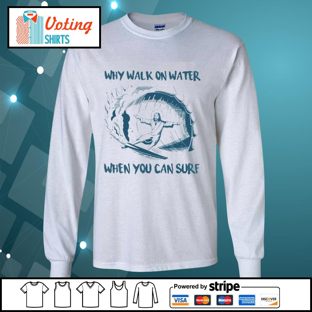 Jesus why walk on water when you can surf s longsleeve-tee