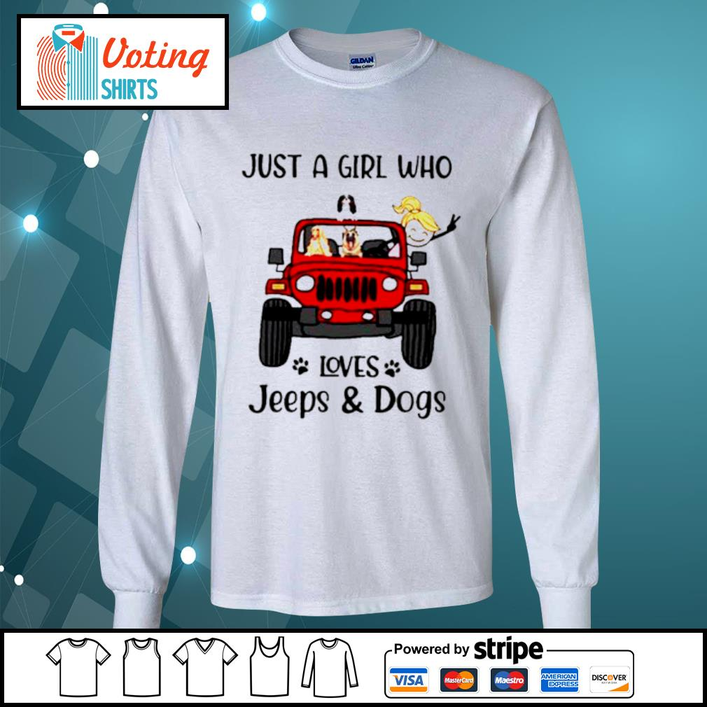 Just a girl who loves Jeeps and dogs s longsleeve-tee