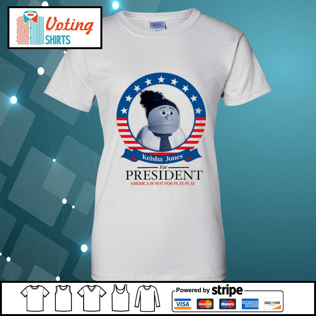 Keisha Jones for president America is not for play play s ladies-tee